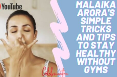 Malaika Arora's simple tricks and tips to stay healthy without gyms.